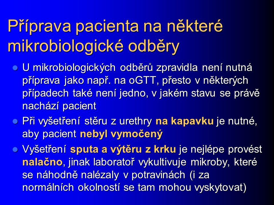 Příprava pacienta na některé mikrobiologické odběry U mikrobiologických odběrů zpravidla není nutná příprava jako např.
