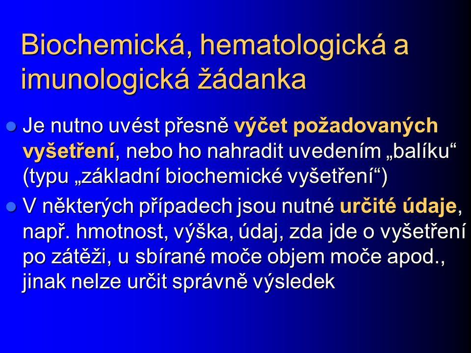 """Biochemická, hematologická a imunologická žádanka Je nutno uvést přesně výčet požadovaných vyšetření, nebo ho nahradit uvedením """"balíku (typu """"základní biochemické vyšetření ) Je nutno uvést přesně výčet požadovaných vyšetření, nebo ho nahradit uvedením """"balíku (typu """"základní biochemické vyšetření ) V některých případech jsou nutné určité údaje, např."""