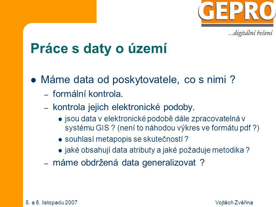 Vojtěch Zvěřina5. a 6. listopadu 2007 Práce s daty o území Máme data od poskytovatele, co s nimi .