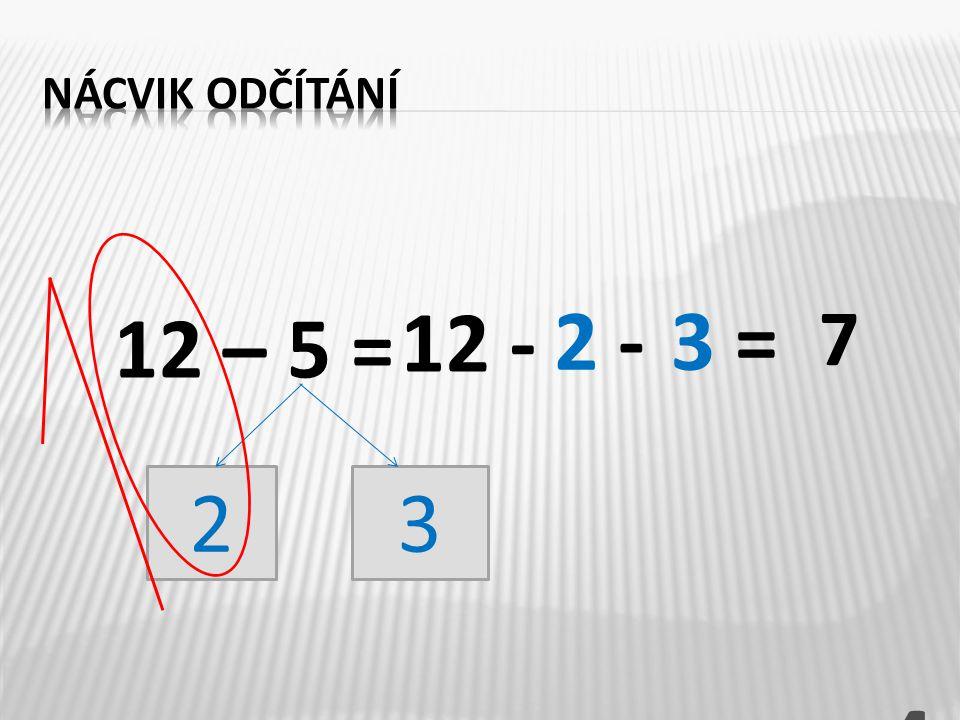 12 – 5 = 4 23 12 - 3 = 7 2 -