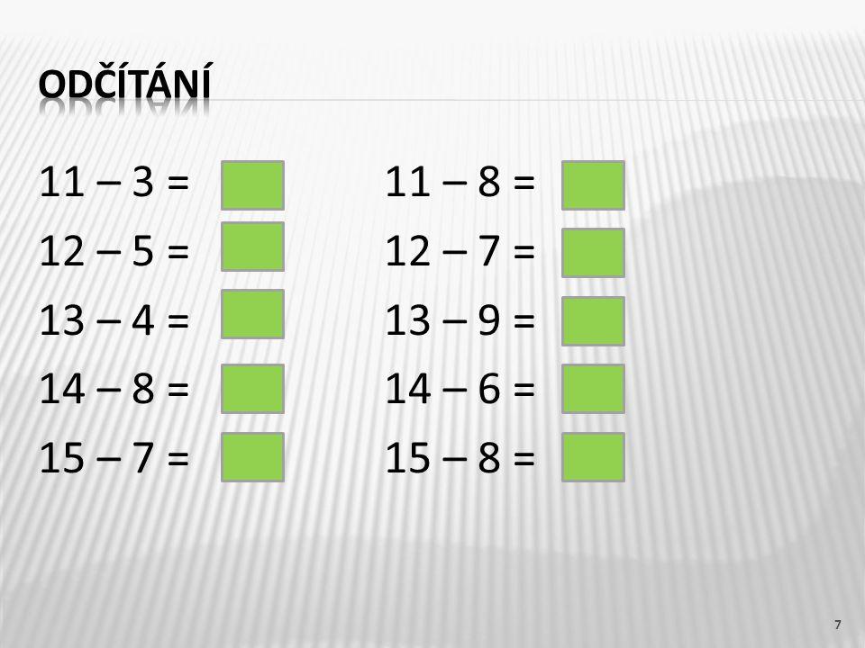 7 11 – 3 = 11 – 8 = 12 – 5 = 12 – 7 = 13 – 4 = 13 – 9 = 14 – 8 = 14 – 6 = 15 – 7 = 15 – 8 =