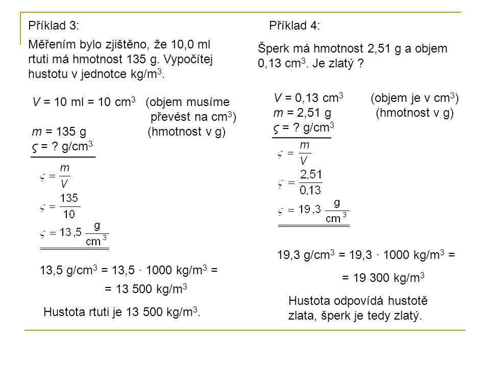 V = 10 ml = 10 cm 3 (objem musíme převést na cm 3 ) m = 135 g (hmotnost v g) ς = .