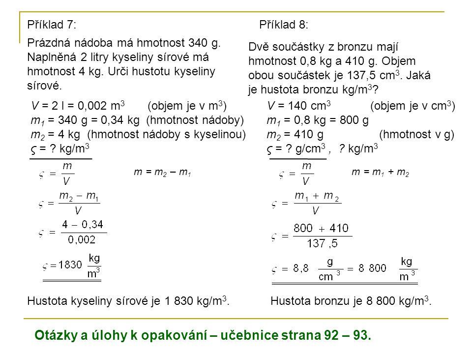 V = 2 l = 0,002 m 3 (objem je v m 3 ) m 1 = 340 g = 0,34 kg (hmotnost nádoby) m 2 = 4 kg (hmotnost nádoby s kyselinou) ς = .