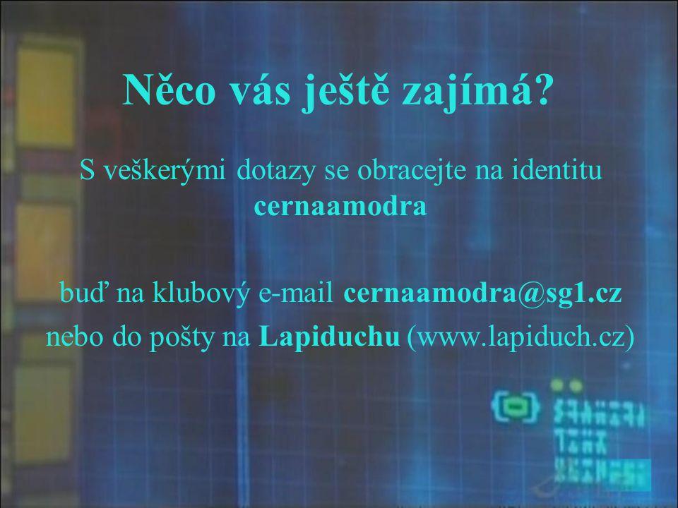 Něco vás ještě zajímá? S veškerými dotazy se obracejte na identitu cernaamodra buď na klubový e-mail cernaamodra@sg1.cz nebo do pošty na Lapiduchu (ww