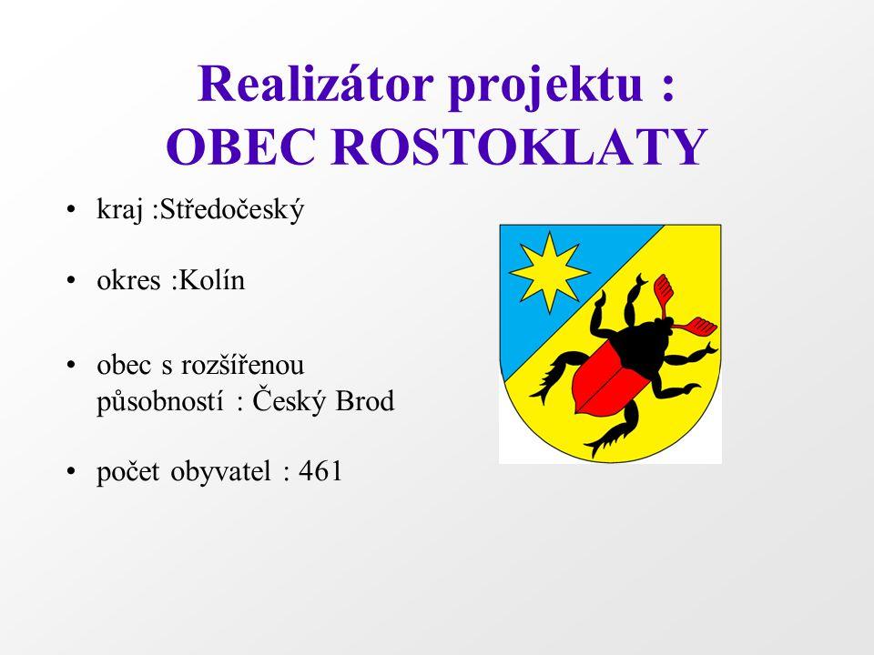 Realizátor projektu : OBEC ROSTOKLATY kraj :Středočeský okres :Kolín obec s rozšířenou působností : Český Brod počet obyvatel : 461