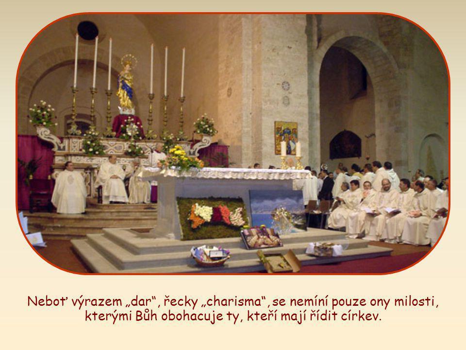 """Neboť výrazem """"dar , řecky """"charisma , se nemíní pouze ony milosti, kterými Bůh obohacuje ty, kteří mají řídit církev."""