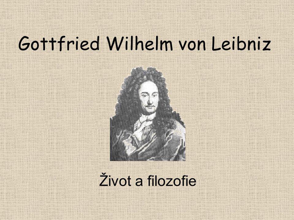 Leibniz souhrnně Působil jako: Matematik Filozof Politik Geolog Vynálezce Literát