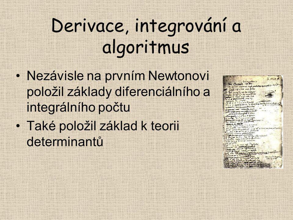 Derivace, integrování a algoritmus Nezávisle na prvním Newtonovi položil základy diferenciálního a integrálního počtu Také položil základ k teorii det