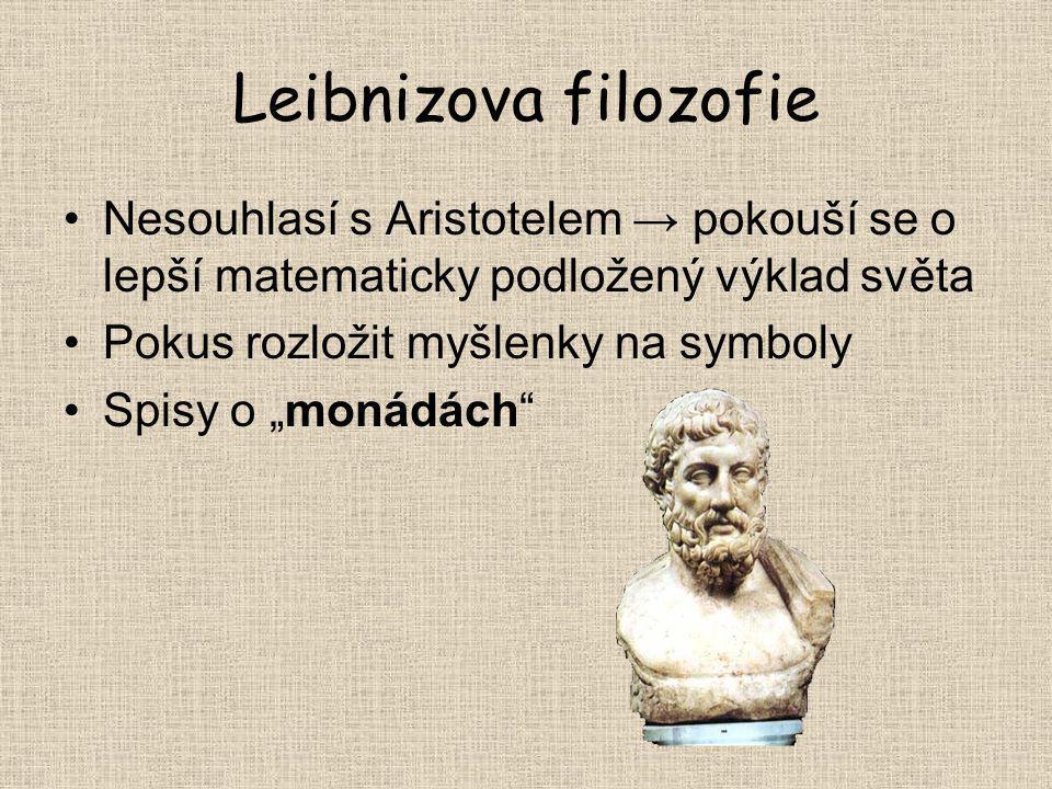 """Leibnizova filozofie Nesouhlasí s Aristotelem → pokouší se o lepší matematicky podložený výklad světa Pokus rozložit myšlenky na symboly Spisy o """"moná"""