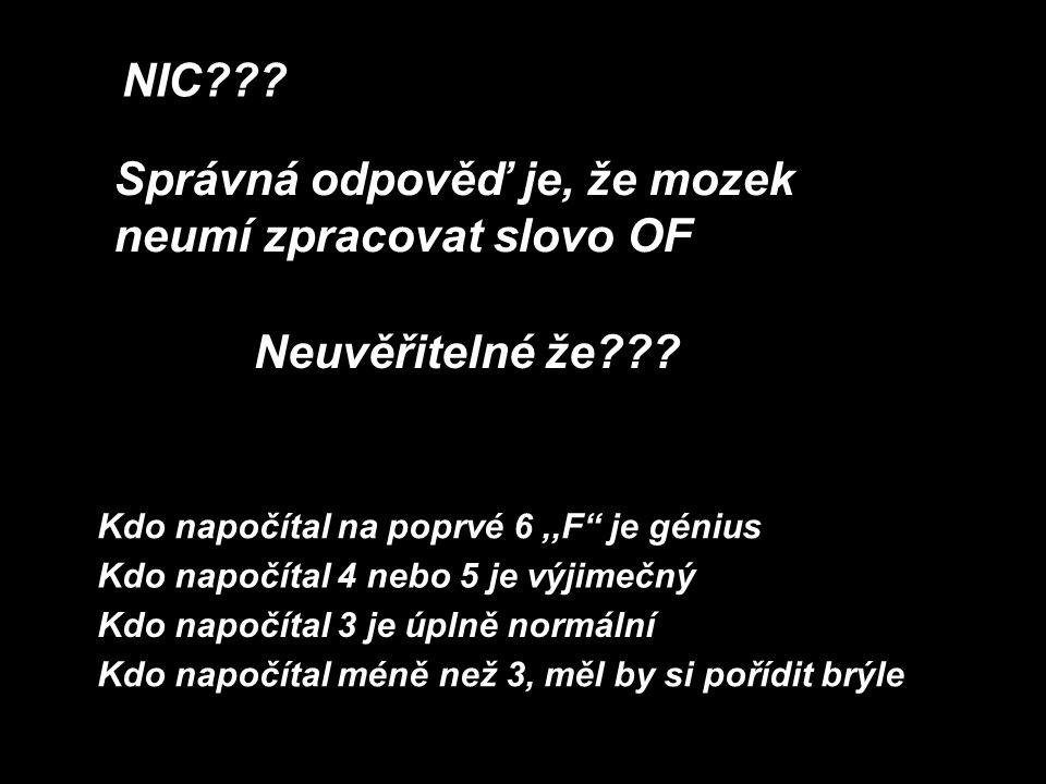 """NIC??? Správná odpověď je, že mozek neumí zpracovat slovo OF Neuvěřitelné že??? Kdo napočítal na poprvé 6,,F"""" je génius Kdo napočítal 4 nebo 5 je výji"""