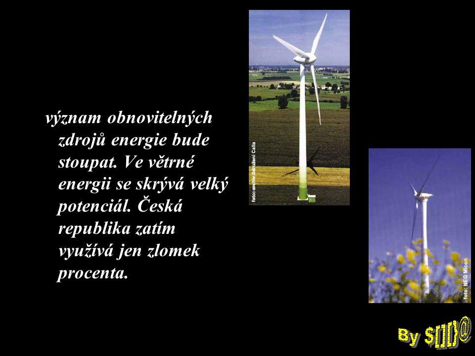 význam obnovitelných zdrojů energie bude stoupat. Ve větrné energii se skrývá velký potenciál.