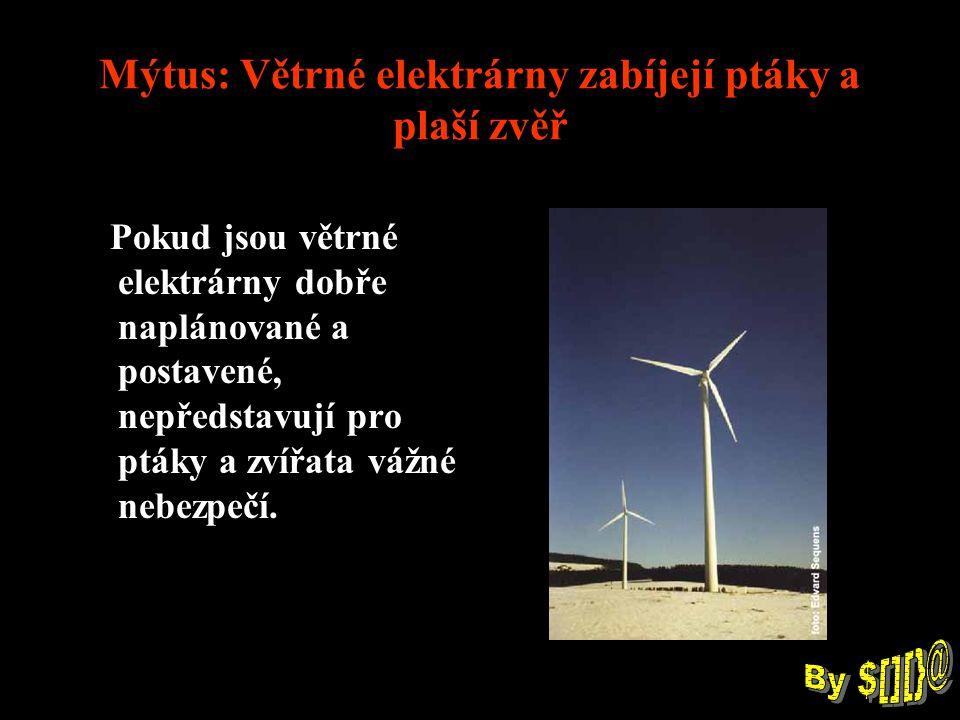 Mýtus: Větrné elektrárny zabíjejí ptáky a plaší zvěř Pokud jsou větrné elektrárny dobře naplánované a postavené, nepředstavují pro ptáky a zvířata vážné nebezpečí.