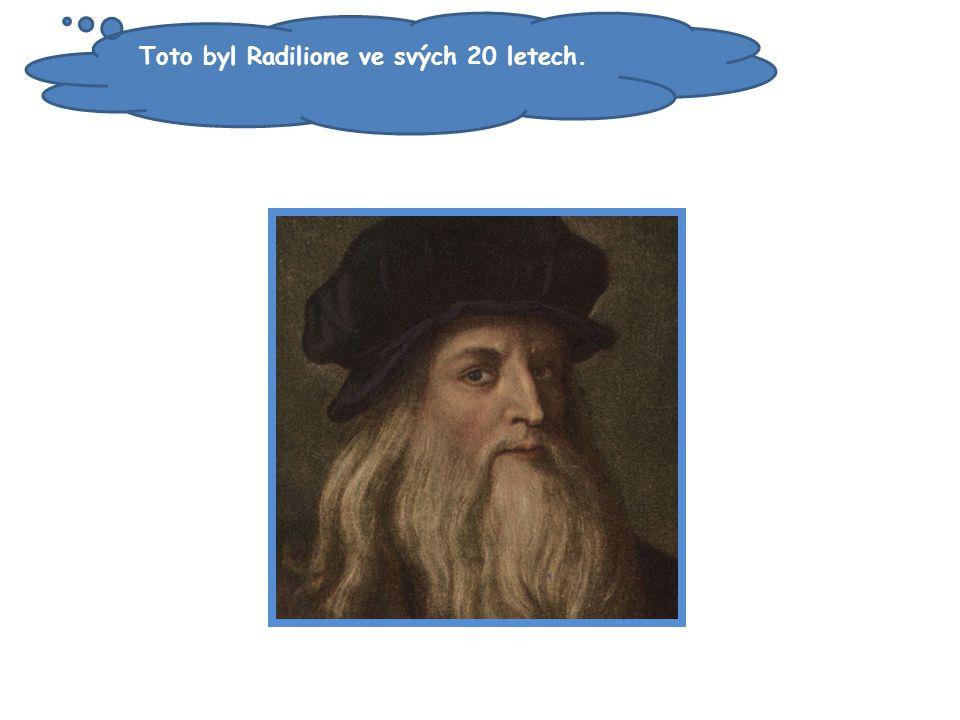 Toto byl Radilione ve svých 20 letech.