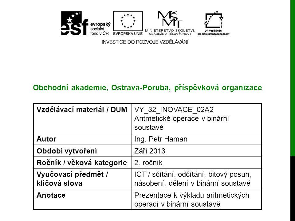 Vzdělávací materiál / DUMVY_32_INOVACE_02A2 Aritmetické operace v binární soustavě AutorIng. Petr Haman Období vytvořeníZáří 2013 Ročník / věková kate