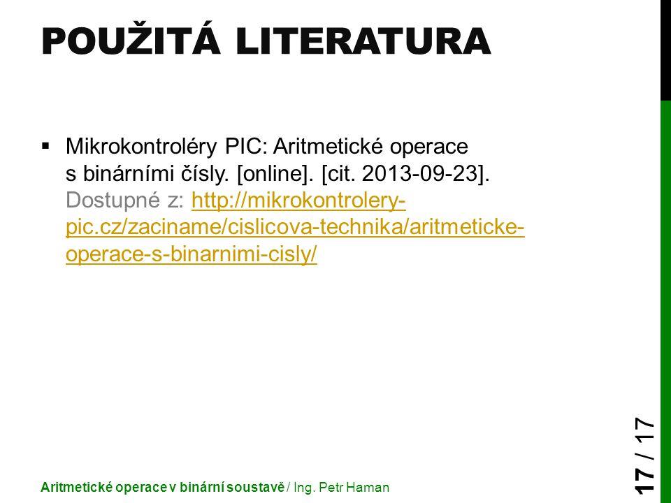 POUŽITÁ LITERATURA  Mikrokontroléry PIC: Aritmetické operace s binárními čísly. [online]. [cit. 2013-09-23]. Dostupné z: http://mikrokontrolery- pic.