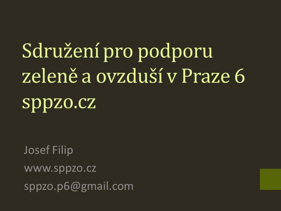 Sdružení pro podporu zeleně a ovzduší v Praze 6 sppzo.cz Josef Filip www.sppzo.cz sppzo.p6@gmail.com