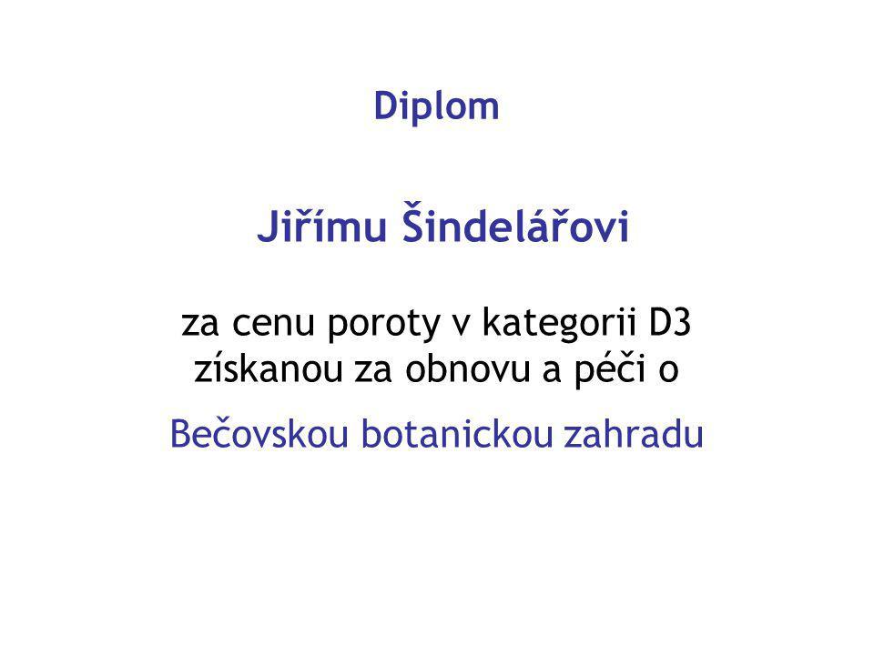 Diplom Jiřímu Šindelářovi za cenu poroty v kategorii D3 získanou za obnovu a péči o Bečovskou botanickou zahradu
