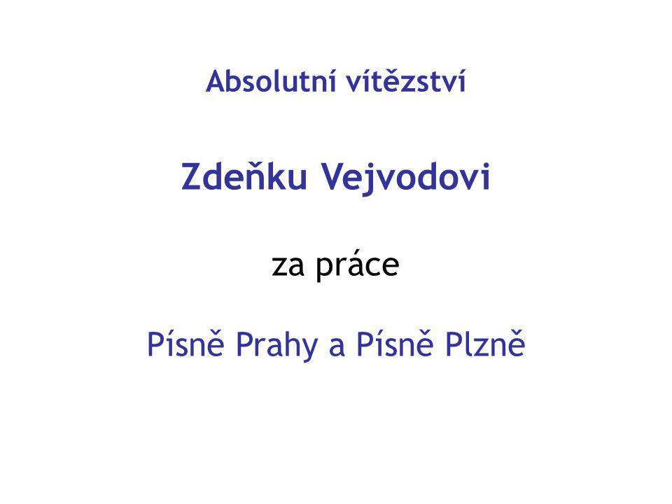 Zdeňku Vejvodovi za práce Písně Prahy a Písně Plzně Absolutní vítězství