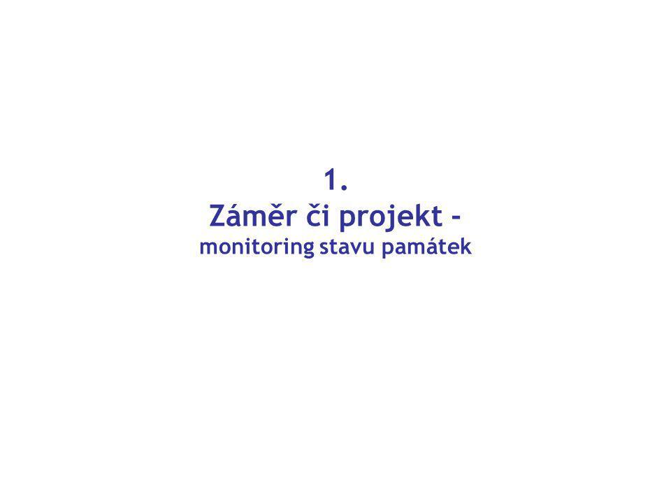 1. Záměr či projekt - monitoring stavu památek