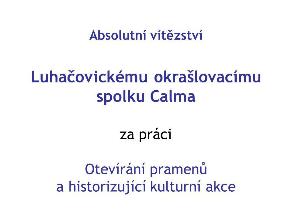 Luhačovickému okrašlovacímu spolku Calma za práci Otevírání pramenů a historizující kulturní akce Absolutní vítězství