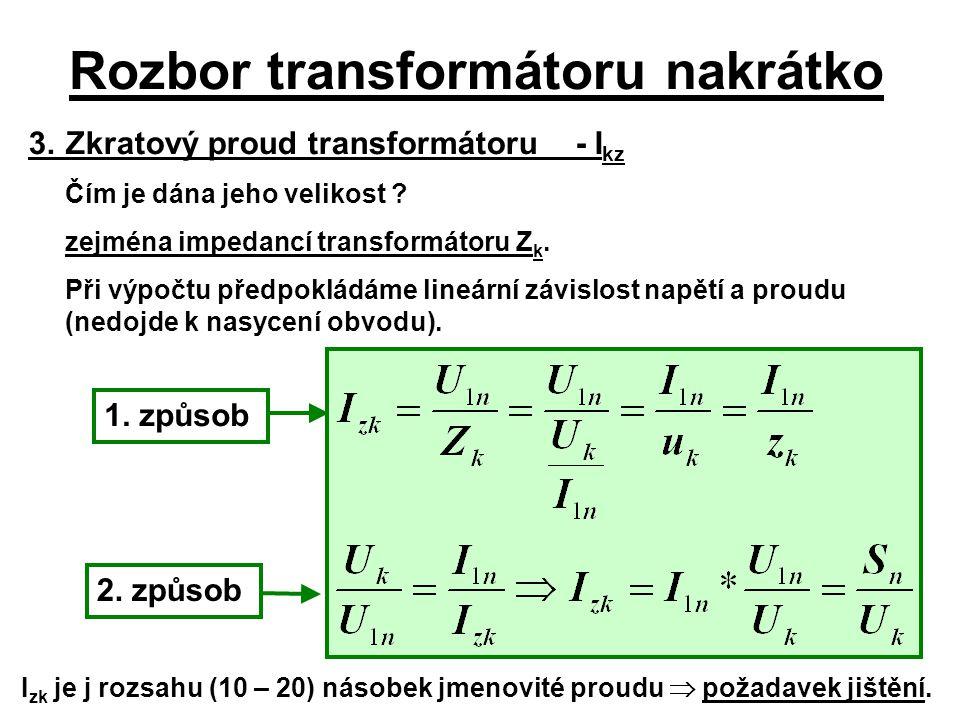 Rozbor transformátoru nakrátko 3.Zkratový proud transformátoru- I kz Čím je dána jeho velikost ? zejména impedancí transformátoru Z k. Při výpočtu pře