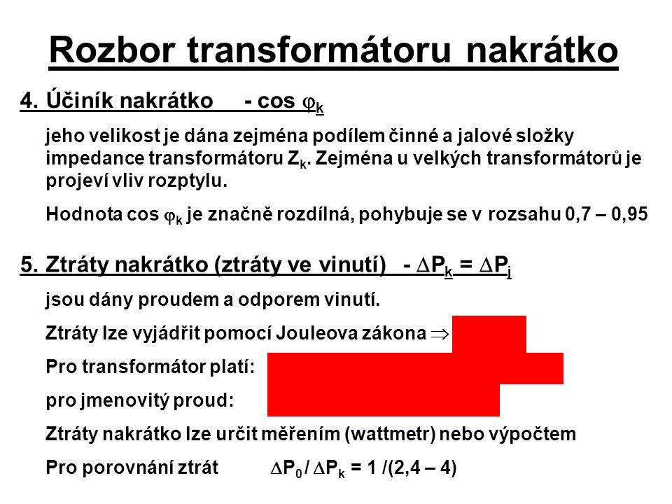 Rozbor transformátoru nakrátko 4.Účiník nakrátko- cos  k jeho velikost je dána zejména podílem činné a jalové složky impedance transformátoru Z k. Ze
