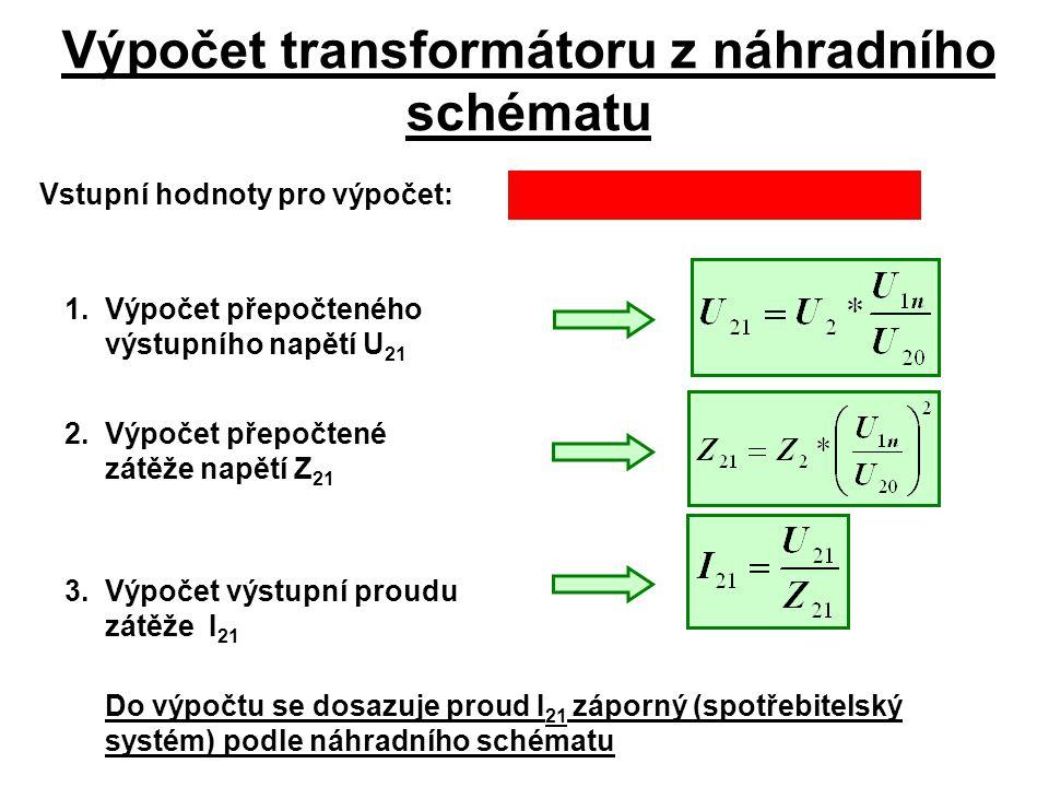 Výpočet transformátoru z náhradního schématu Vstupní hodnoty pro výpočet:S n, U 20, U 1n, Z, R FE, X , R k, X k, 1.Výpočet přepočteného výstupního na