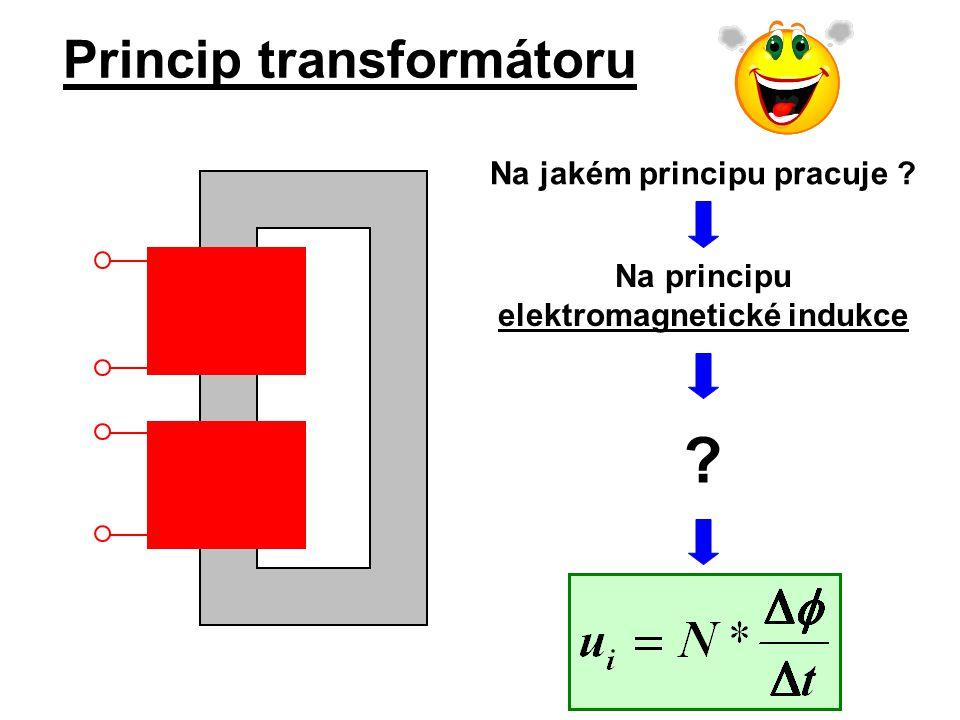 Princip transformátoru Na jakém principu pracuje ? Na principu elektromagnetické indukce ?