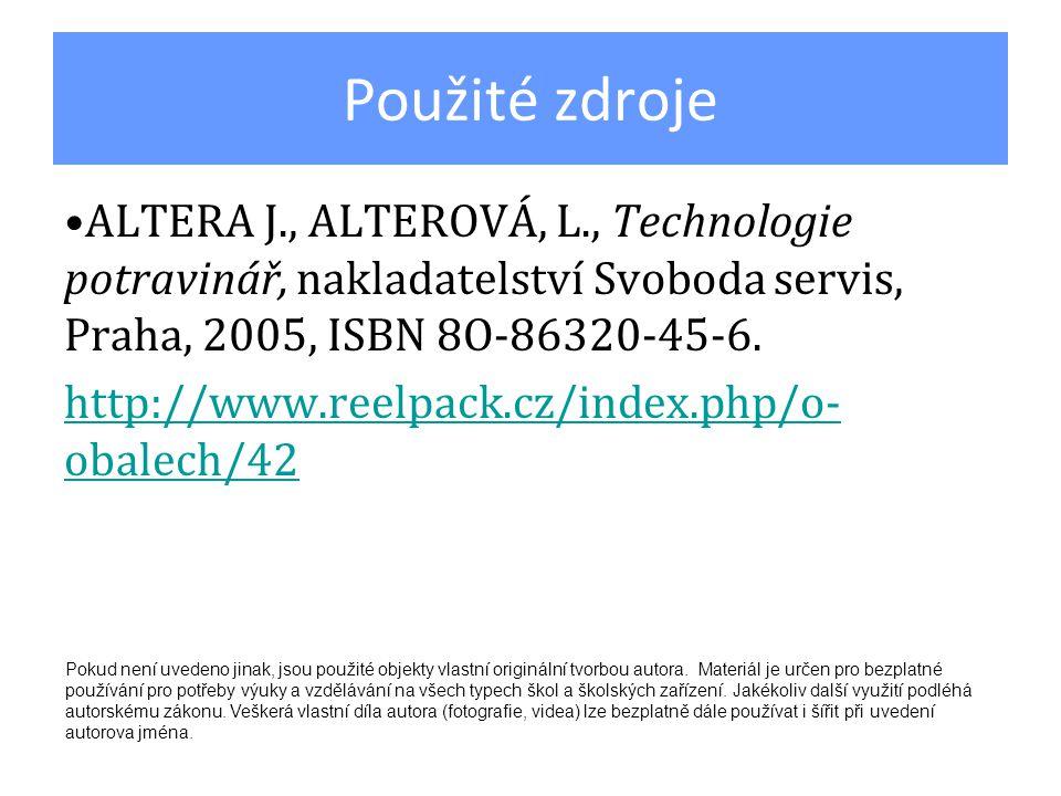 Použité zdroje ALTERA J., ALTEROVÁ, L., Technologie potravinář, nakladatelství Svoboda servis, Praha, 2005, ISBN 8O-86320-45-6. http://www.reelpack.cz
