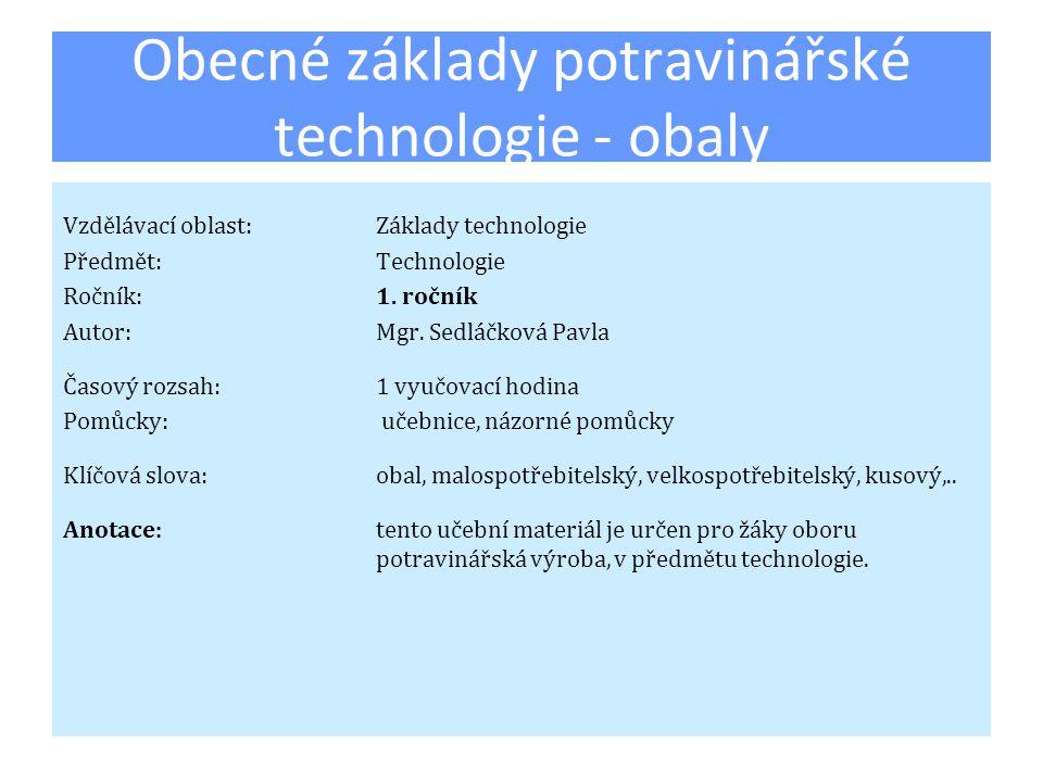 Obecné základy potravinářské technologie - obaly Vzdělávací oblast:Základy technologie Předmět:Technologie Ročník:1. ročník Autor:Mgr. Sedláčková Pavl