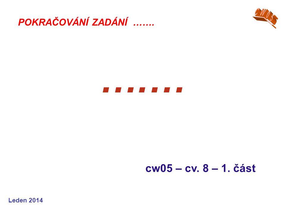 Leden 2014 ….… cw05 – cv. 8 – 1. část POKRAČOVÁNÍ ZADÁNÍ …….