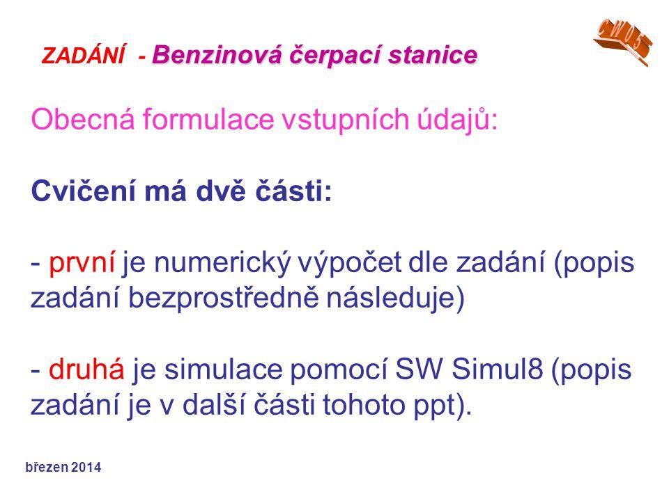 Obecná formulace vstupních údajů: Cvičení má dvě části: - první je numerický výpočet dle zadání (popis zadání bezprostředně následuje) - druhá je simulace pomocí SW Simul8 (popis zadání je v další části tohoto ppt).