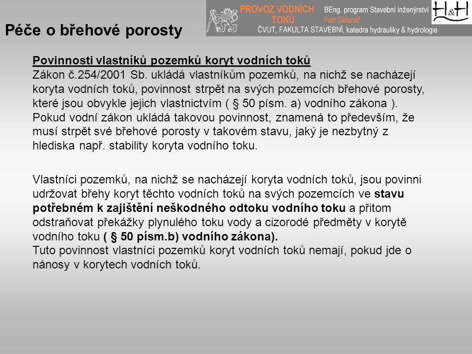 Péče o břehové porosty Povinnosti vlastníků pozemků koryt vodních toků Zákon č.254/2001 Sb. ukládá vlastníkům pozemků, na nichž se nacházejí koryta vo