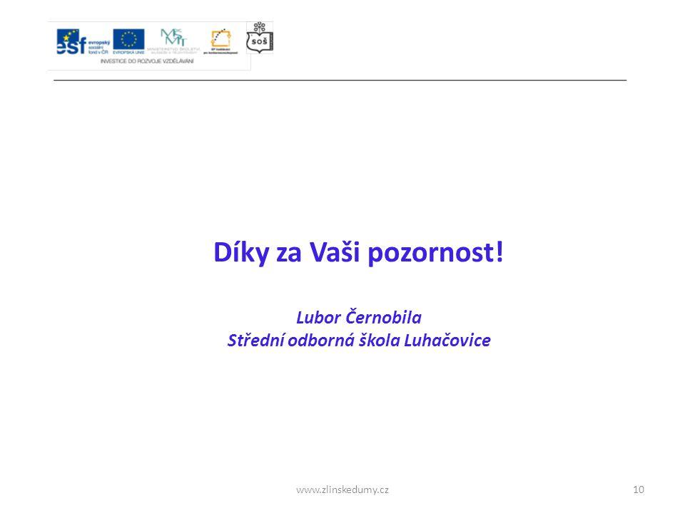 www.zlinskedumy.cz Díky za Vaši pozornost! Lubor Černobila Střední odborná škola Luhačovice 10