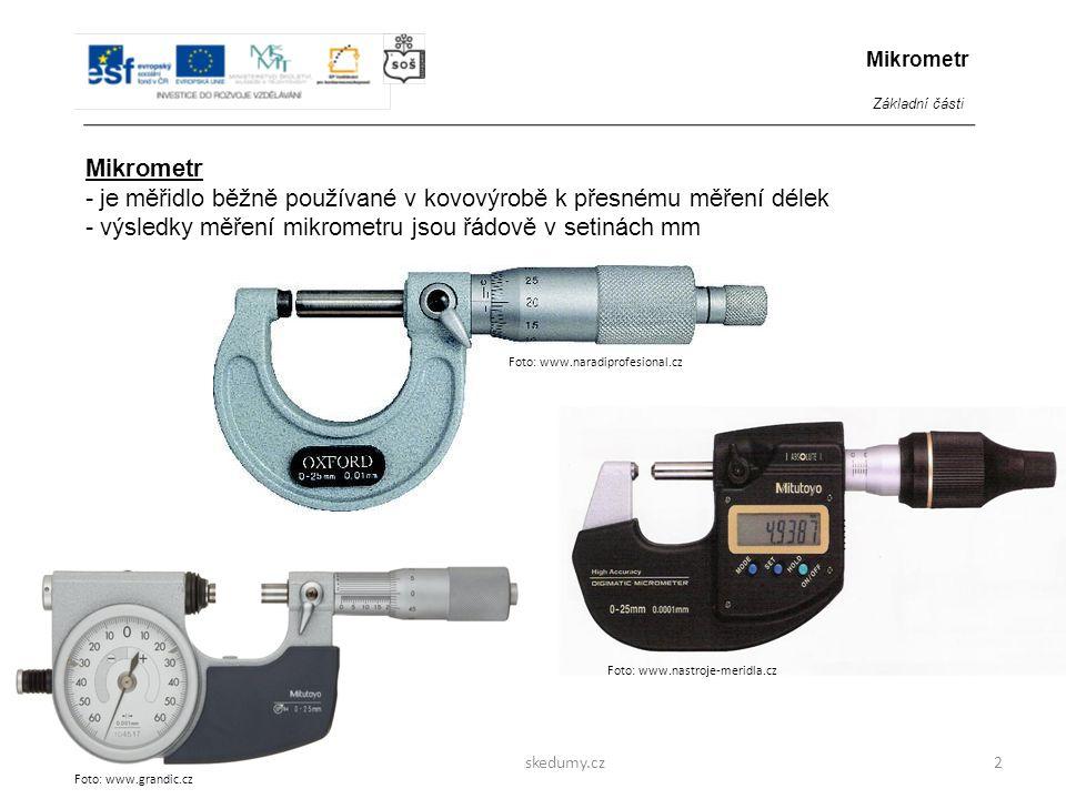 Foto: fyzika.fs.cvut.cz www.zlinskedumy.cz3 1 Třmen Mikrometr – základní části Mikrometr Základní části Třmen – hlavní část mikrometru, zakončená pevnou čelistí.