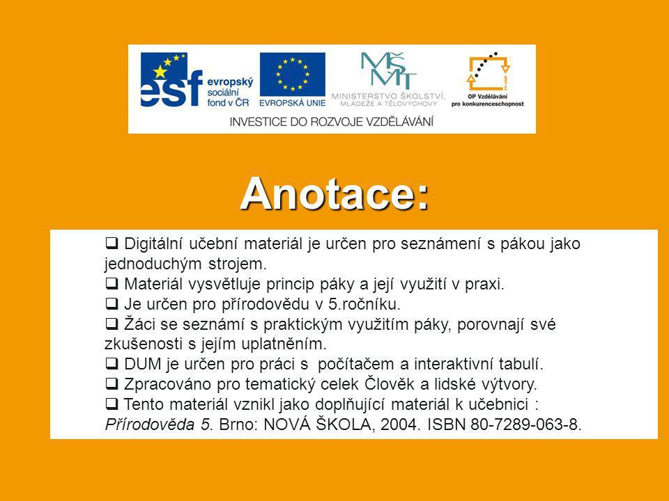 Anotace:  Digitální učební materiál je určen pro seznámení s pákou jako jednoduchým strojem.  Materiál vysvětluje princip páky a její využití v prax