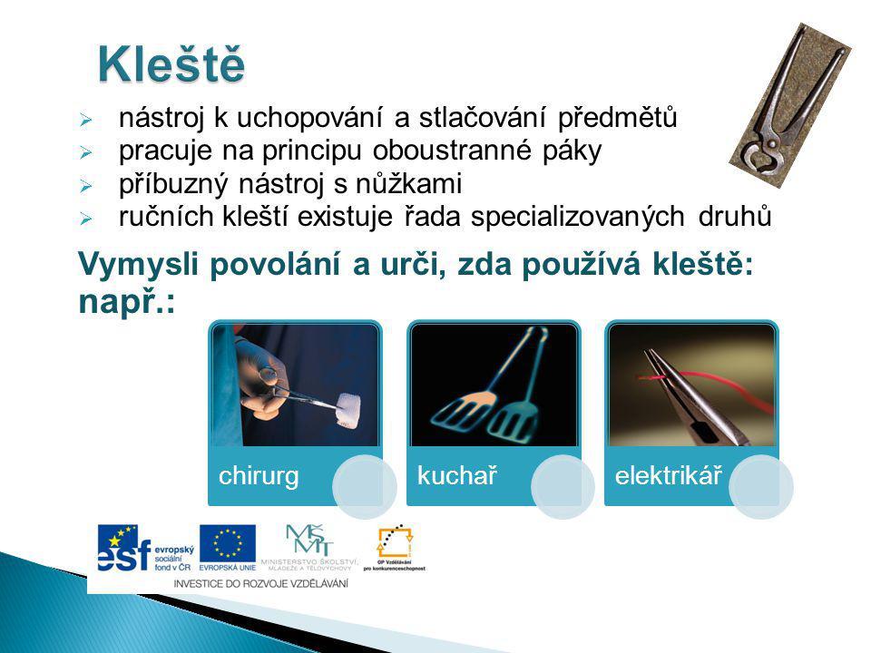  nástroj k uchopování a stlačování předmětů  pracuje na principu oboustranné páky  příbuzný nástroj s nůžkami  ručních kleští existuje řada specia