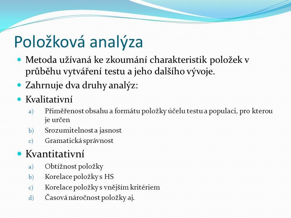 Položková analýza Metoda užívaná ke zkoumání charakteristik položek v průběhu vytváření testu a jeho dalšího vývoje. Zahrnuje dva druhy analýz: Kvalit