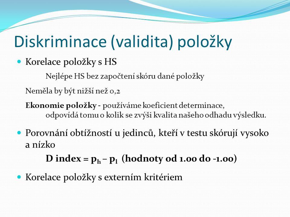 Diskriminace (validita) položky Korelace položky s HS Nejlépe HS bez započtení skóru dané položky Neměla by být nižší než 0,2 Ekonomie položky - použí