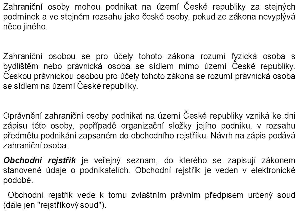 Zahraniční osoby mohou podnikat na území České republiky za stejných podmínek a ve stejném rozsahu jako české osoby, pokud ze zákona nevyplývá něco ji