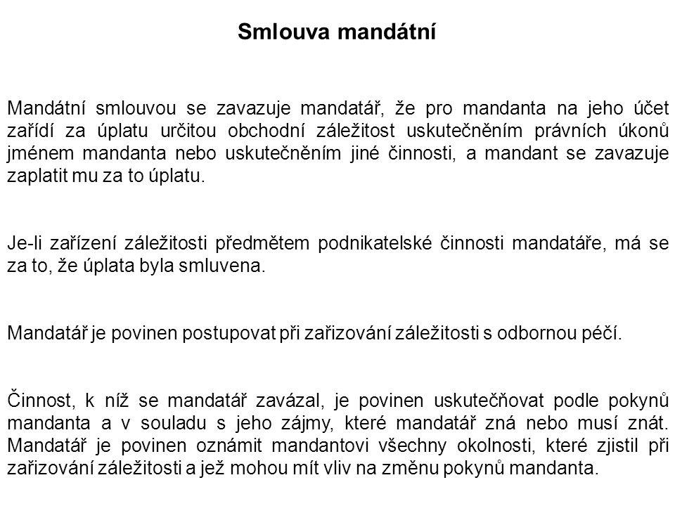 Smlouva mandátní Mandátní smlouvou se zavazuje mandatář, že pro mandanta na jeho účet zařídí za úplatu určitou obchodní záležitost uskutečněním právní