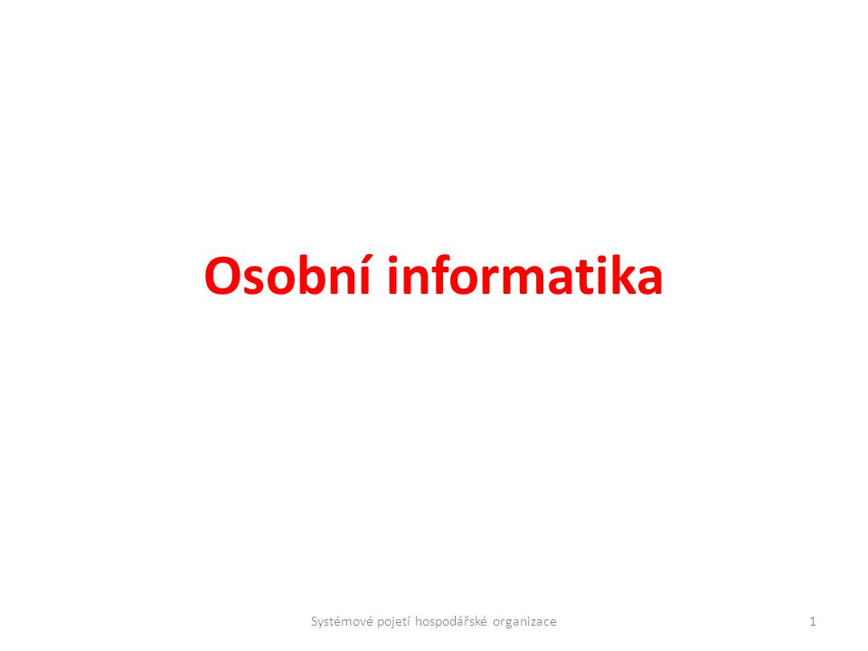 Osobní informatika 1Systémové pojetí hospodářské organizace