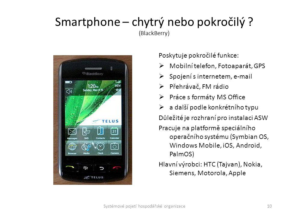 Smartphone – chytrý nebo pokročilý ? (BlackBerry) Poskytuje pokročilé funkce:  Mobilní telefon, Fotoaparát, GPS  Spojení s internetem, e-mail  Přeh