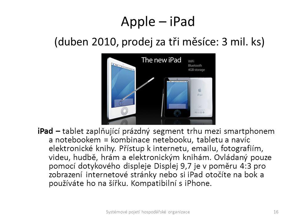 Apple – iPad (duben 2010, prodej za tři měsíce: 3 mil. ks) iPad – tablet zaplňující prázdný segment trhu mezi smartphonem a notebookem = kombinace net