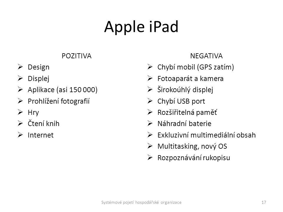 Apple iPad POZITIVA  Design  Displej  Aplikace (asi 150 000)  Prohlížení fotografií  Hry  Čtení knih  Internet NEGATIVA  Chybí mobil (GPS zatí
