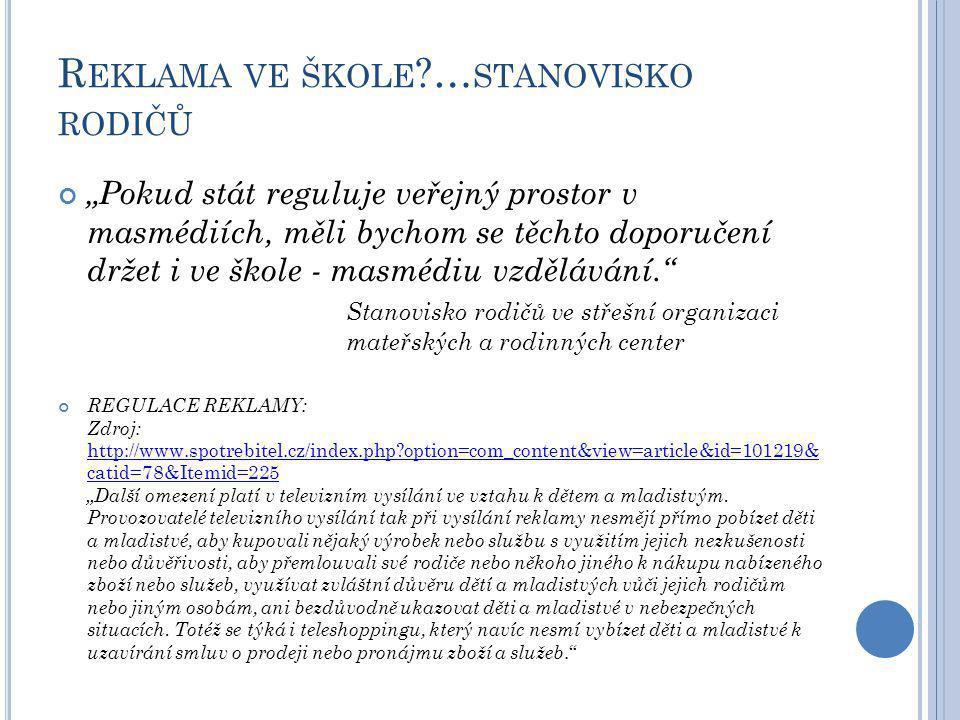 """R EKLAMA VE ŠKOLE ?… STANOVISKO RODIČŮ """"Pokud stát reguluje veřejný prostor v masmédiích, měli bychom se těchto doporučení držet i ve škole - masmédiu"""