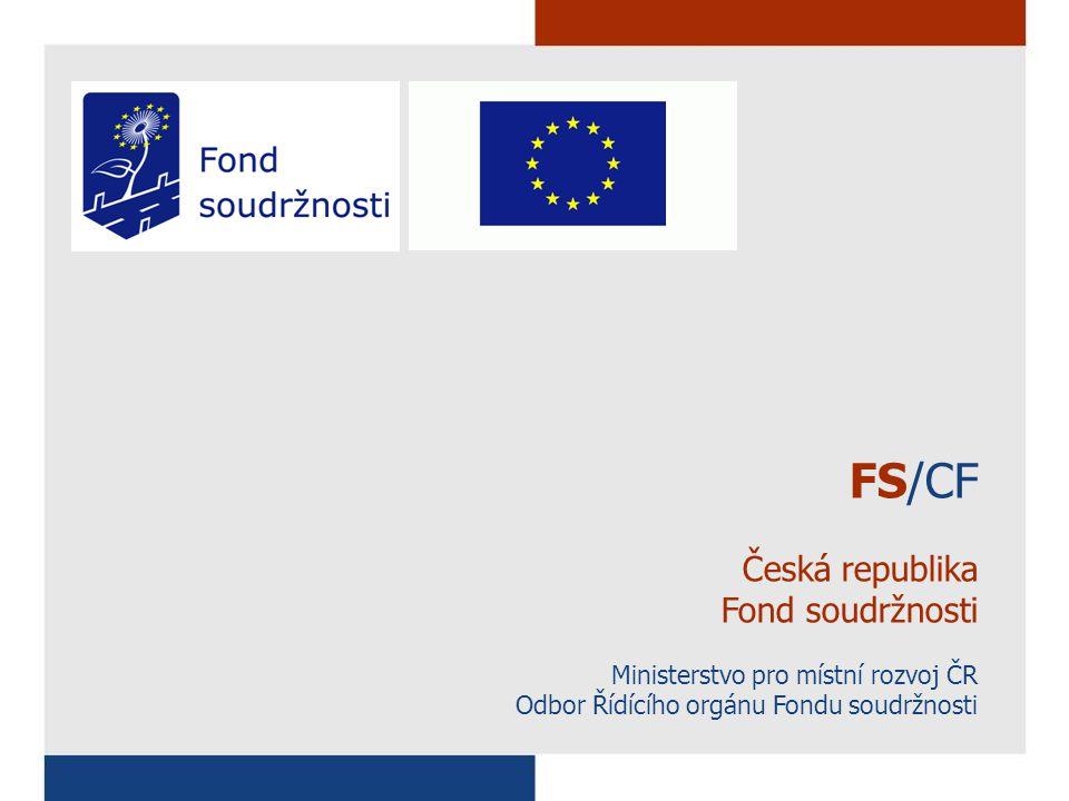 FS/CF Česká republika Fond soudržnosti Ministerstvo pro místní rozvoj ČR Odbor Řídícího orgánu Fondu soudržnosti