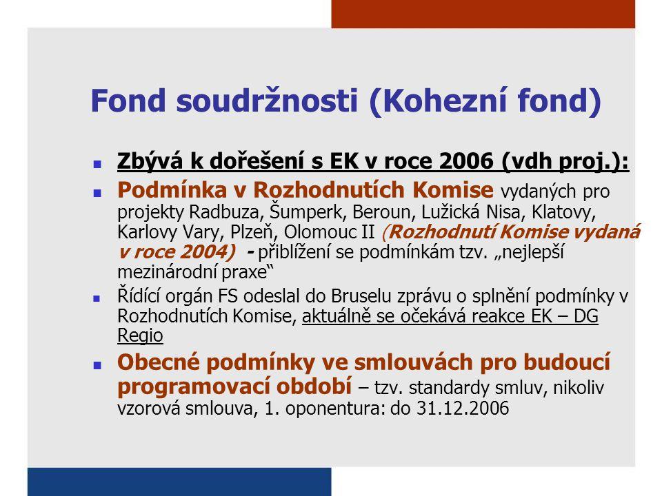 Fond soudržnosti (Kohezní fond) Zbývá k dořešení s EK v roce 2006 (vdh proj.): Podmínka v Rozhodnutích Komise vydaných pro projekty Radbuza, Šumperk,
