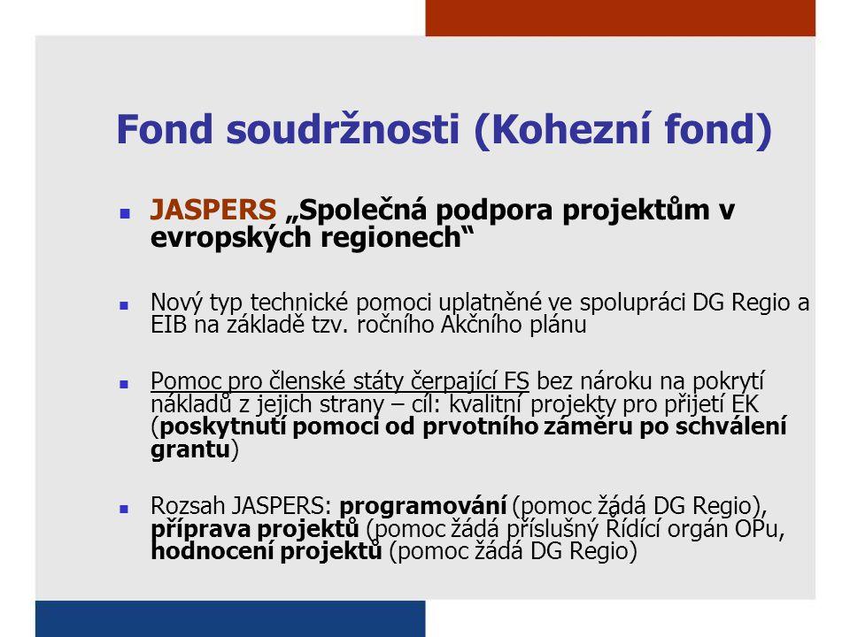 """Fond soudržnosti (Kohezní fond) JASPERS """"Společná podpora projektům v evropských regionech"""" Nový typ technické pomoci uplatněné ve spolupráci DG Regio"""
