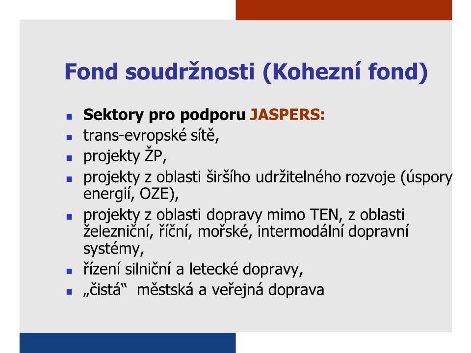 Fond soudržnosti (Kohezní fond) Sektory pro podporu JASPERS: trans-evropské sítě, projekty ŽP, projekty z oblasti širšího udržitelného rozvoje (úspory
